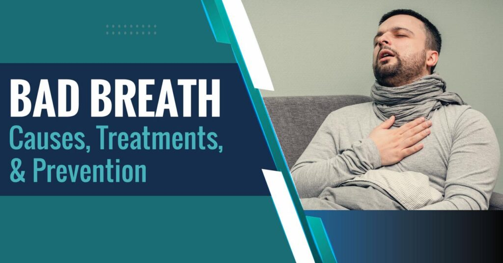 Bad Breath: Causes, Treatments, and Prevention