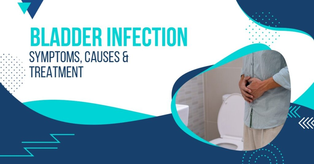 Bladder Infection Symptoms, Causes & Treatment