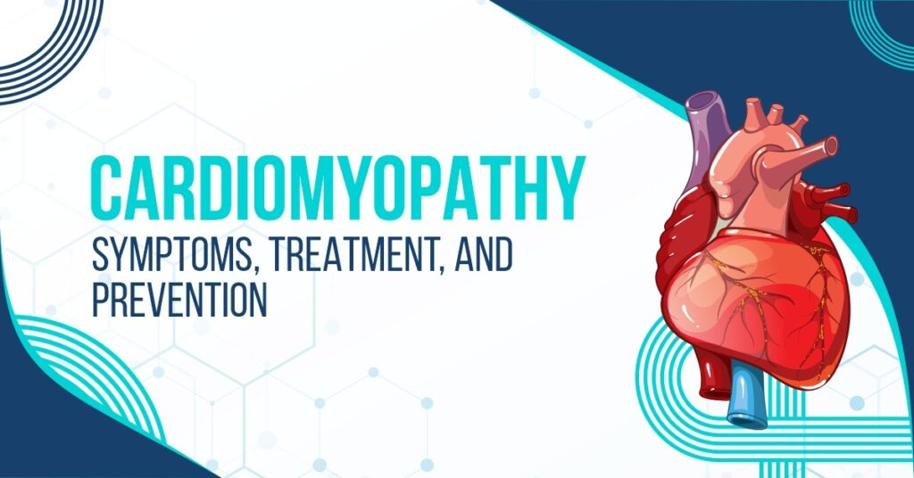 Cardiomyopathy: Symptoms, Treatment, and Prevention